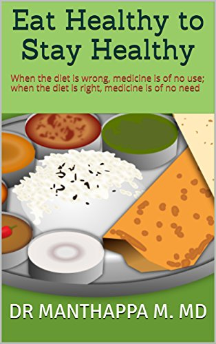 Amazon Com Eat Healthy To Stay Healthy When The Diet Is Wrong Medicine Is Of No Use When The Diet Is Right Medicine Is Of No Need Ebook Md Dr Manthappa M Kindle