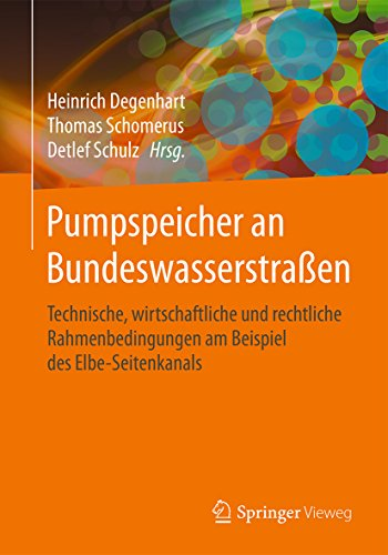 Pumpspeicher an Bundeswasserstraßen: Technische, wirtschaftliche und rechtliche Rahmenbedingungen am Beispiel des Elbe-Seitenkanals