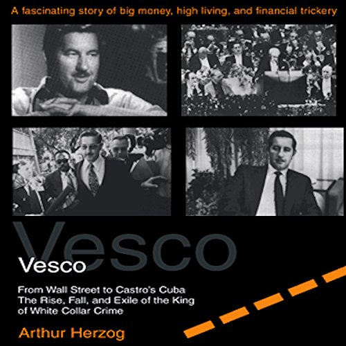 Vesco from Wall Street to Castro's Cuba     The Rise, Fall, and Exile of the King of White Collar Crime              By:                                                                                                                                 Arthur Herzog III                               Narrated by:                                                                                                                                 Brian Allard                      Length: 12 hrs and 26 mins     4 ratings     Overall 3.5