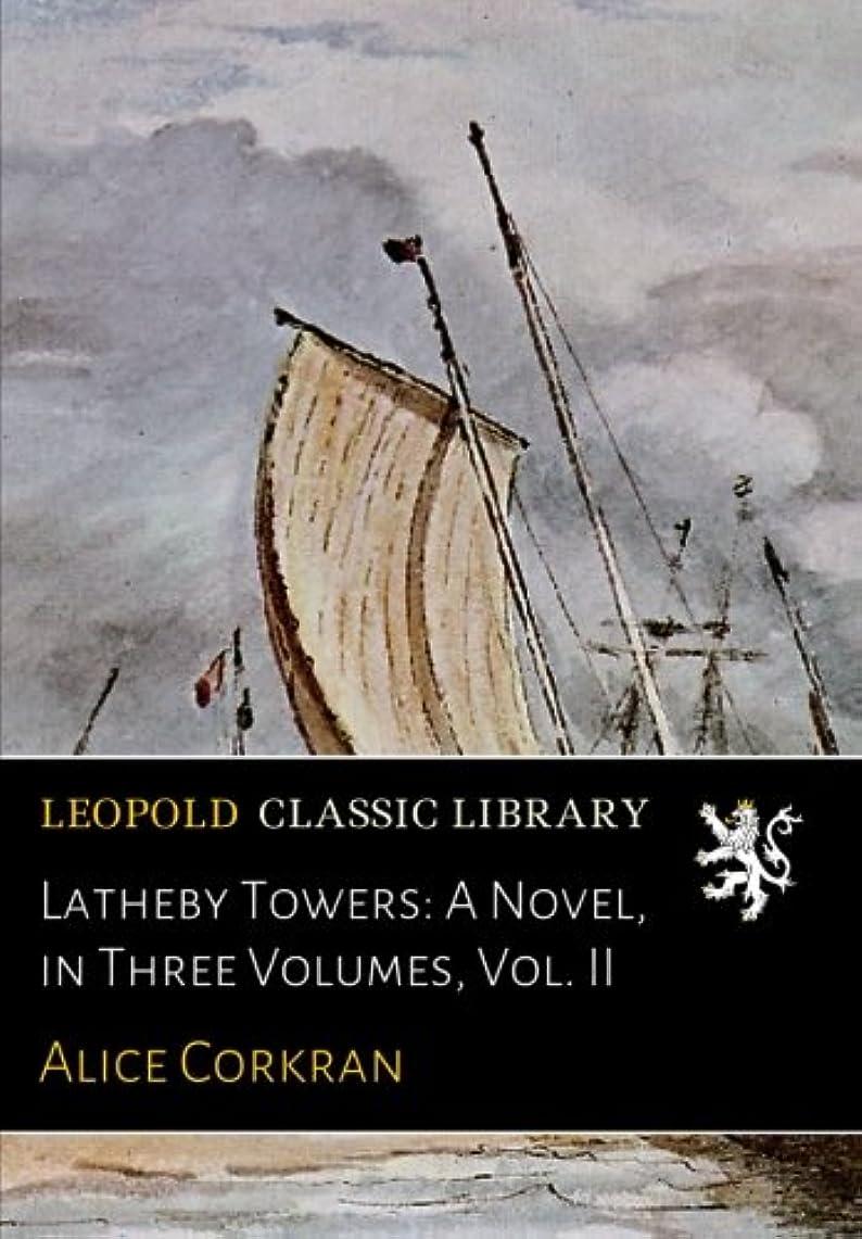 独特の偽物ロードされたLatheby Towers: A Novel, in Three Volumes, Vol. II