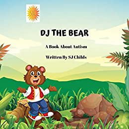 DJ THE BEAR: A Book About a Bear with Autism by [SJ Childs]