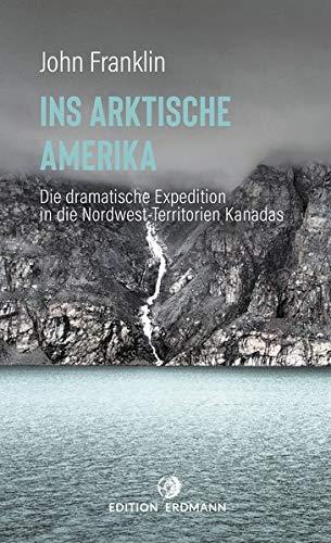 Ins Arktische Amerika: Die dramatische Expedition in die Nordwest-Territorien (Paperback)
