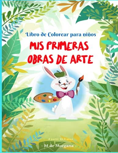 MIS PRIMERAS OBRAS DE ARTE — Libro de colorear para niños — A partir de 3 años.: Aprende a pintar simpáticos animales – 50 dibujos en blanco para pintar por niños y niñas de 3 a 8 años