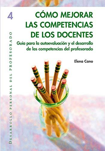 Cómo mejorar las competencias de los docentes: Guía para la autoevaluación y el desarrollo de las competencias del profesorado: 004 (Desarrollo Personal)
