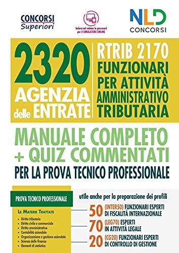 Concorso 2320 Agenzia delle Entrate. RTRIB2170 funzionari per attività amministrativo tributaria. Manuale + quiz completo per la prova tecnico professionale