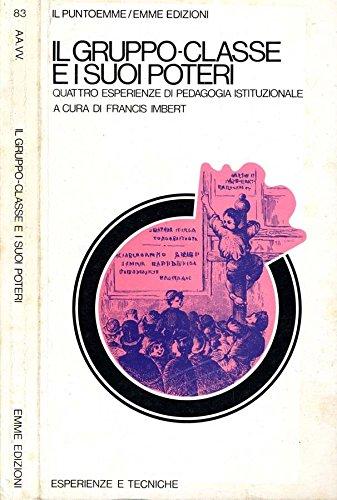 Il Gruppo-Classe E I Suoi Poteri. Quattro esperienze di pedagogia istituzionale.