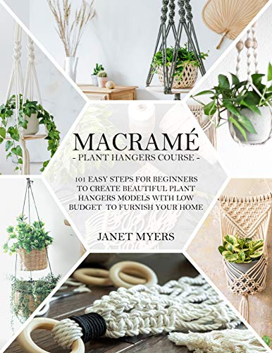 Macramè: -Plant Hangers Course-101 Easy Steps For Beginners To Create Beautiful Plant Hangers Models With Low Budget To Furnish Your Home. by [JANET MYERS]
