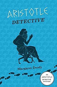 Aristotle Detective: An Aristotle Detective Novel (The Aristotle Detective Novels Book 1) by [Margaret Doody]