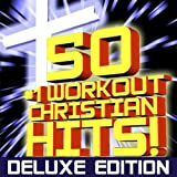 50 #1 Workout Christian Hits! + Bonus Cardio Remixes + Instrumental Remixes + Classics (Deluxe Edition)