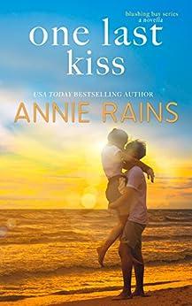 One Last Kiss (Blushing Bay Book 3) by [Annie Rains]