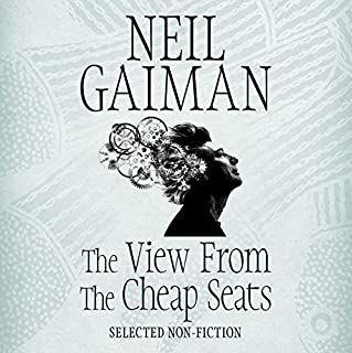 The View from the Cheap Seats     Selected Nonfiction              By:                                                                                                                                 Neil Gaiman                               Narrated by:                                                                                                                                 Neil Gaiman                      Length: 15 hrs and 29 mins     158 ratings     Overall 4.5