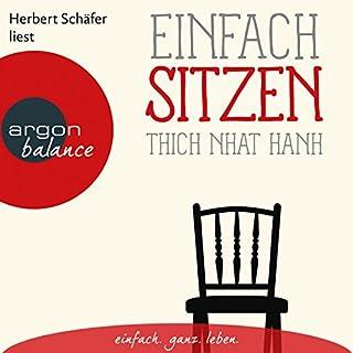 Einfach sitzen                   Autor:                                                                                                                                 Thich Nhat Hanh                               Sprecher:                                                                                                                                 Herbert Schäfer                      Spieldauer: 1 Std. und 23 Min.     20 Bewertungen     Gesamt 4,9