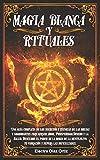 Magia Blanca y Rituales: Una guía completa de los secretos y técnicas de las brujas y nigromantes para atraer Amor Prosperidad Dinero y la Salud.Descubre el poder de la magia de la mente