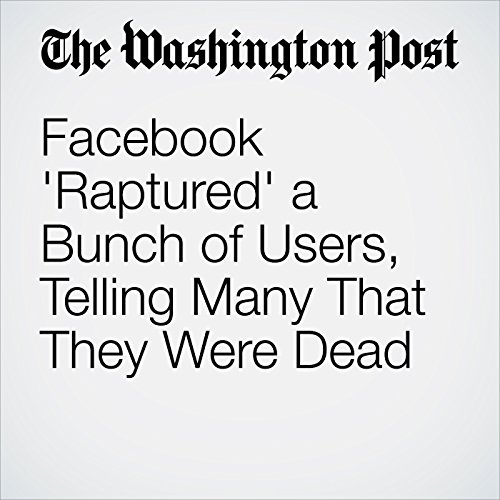 Facebook 'Raptured' a Bunch of Users, Telling Many That They Were Dead cover art