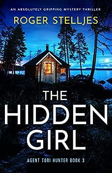 The Hidden Girl  An absolutely gripping mystery thriller  Agent Tori Hunter Book 3