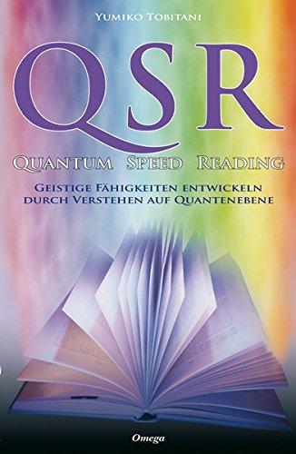 QSR - Quantum Speed Reading: Geistige Fähigkeiten entwickeln durch Verstehen auf Quantenebene