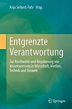 Entgrenzte Verantwortung: Zur Reichweite und Regulierung von Verantwortung in Wirtschaft, Medien, Technik und Umwelt (German Edition)