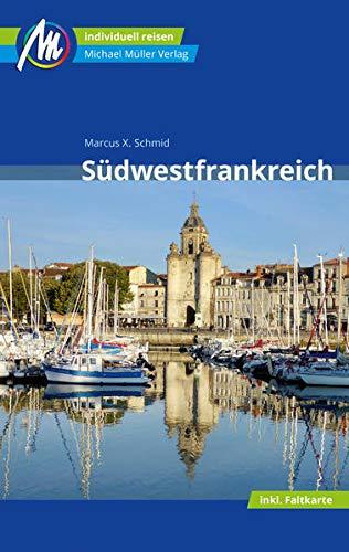 Südwestfrankreich Reiseführer Michael Müller Verlag: Individuell reisen mit vielen praktischen Tipps (MM-Reisen)