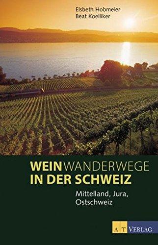 Weinwanderwege in der Schweiz: Jura, Mittelland, Ostschweiz: Mittelland, Jura, Ostschweiz