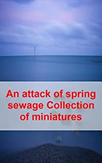 An attack of spring sewage Collection of miniatures (German Edition)