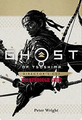 GHOST OF TSUSHIMA DIRECTOR'S CUT WALKTHROUGH GUIDE: A Comprehensive Walkthrough Guide about Jin's Journey to Iki's Island (English Edition)