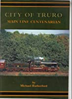 City of Truro: Main Line Centenarian