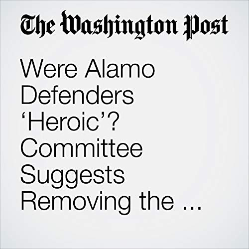 Were Alamo Defenders 'Heroic'? Committee Suggests Removing the Word from Texas Curriculum. copertina
