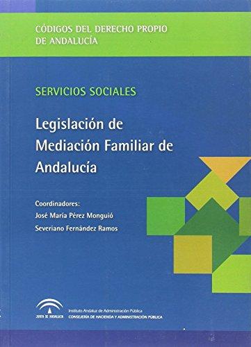 Servicios Sociales en Andalucía: Legislación de Mediación Familiar de Andalucía: 7 (Derecho propio de Andalucía)