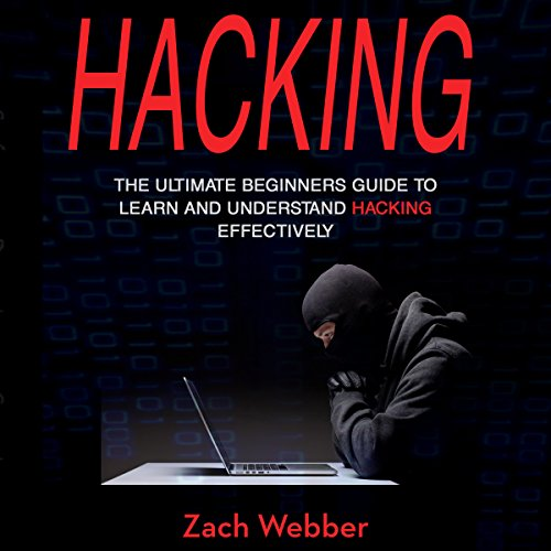 Hacking: The Ultimate Beginners Guide to Learn and Understand Hacking Effectively audiobook cover art