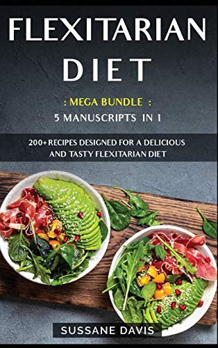 Flexitarian Diet: MEGA BUNDLE - 5 Manuscripts in 1 - 200+ Recipes designed for a delicious and tasty Flexitarian diet