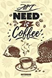 all i need is coffee: a notebook with lined a gift for who loves with coffee - 100 pages - 6x9 inches / Note for taking notes book