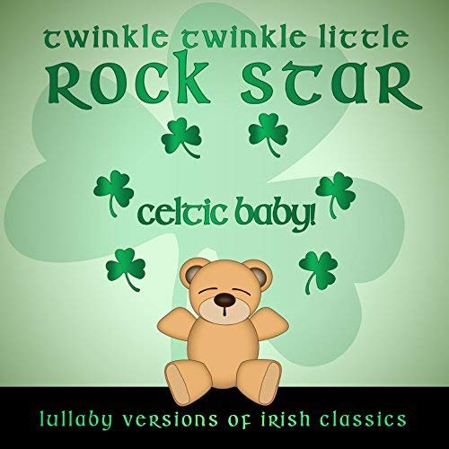 Celtic Baby! Lullaby Versions of Irish Classics