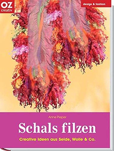 Schals filzen. Design & fashion. Creative Ideen aus Seide, Wolle & Co