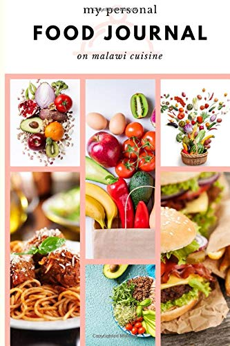 My Personal Journal On Malawi Cuisine: Blank Notebook For Natural Recipes As Guide On Foods, Fish Bird Rice Tropical Dishes From The Region. Perfect Gift For Him Her
