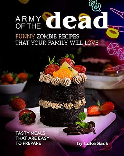 Army of the Dead: Funny Zombie Recipes That Your Family Will Love: Tasty Meals That Are Easy to Prepare (English Edition)