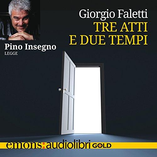 Tre atti e due tempi | Giorgio Faletti