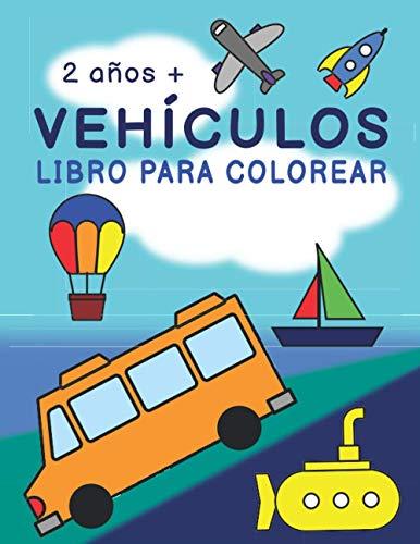 Vehículos   Libro para Colorear: Coches, Camiones, Barcos, Submarinos, Aviones y más   Fácil para Principiantes