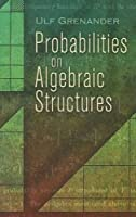 Probabilities on Algebraic Structures (Dover Books on Mathematics)