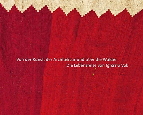 Von der Kunst, der Architektur und über die Wälder. Die Lebensreise von Ignazio Vok