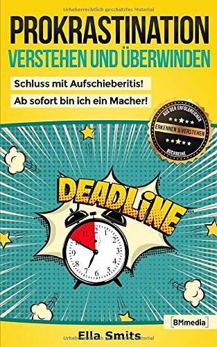 Prokrastination verstehen und überwinden: Endlich Schluss mit Aufschieberitis! (Erkennen & Verstehen, Band 1)