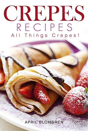 Crepes Recipes: All Things Crepes!