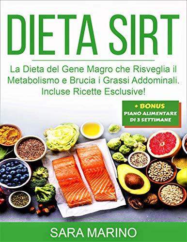 DIETA SIRT: La Dieta del Gene Magro che Risveglia il Metabolismo e Brucia i Grassi. Ricette Esclusive Facili e Veloci! (Sara Marino)