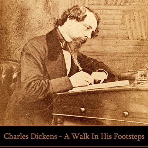 Charles Dickens - A Walk in His Footsteps cover art
