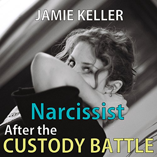 Narcissist: After the Custody Battle audiobook cover art