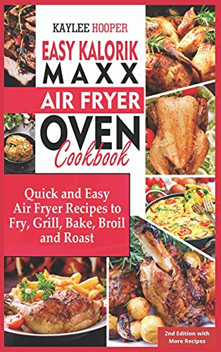 Easy Kalorik Maxx Air Fryer Oven Cookbook: Quick and Easy Air Fryer Recipes to Fry, Grill, Bake, Broil and Roast