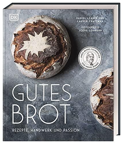 Gutes Brot: Rezepte, Handwerk und Passion