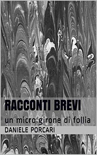 RACCONTI BREVI: un micro girone di follia (Italian Edition)