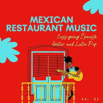 Mexican Restaurant Music - Easy Going Spanish Guitar And Latin Pop, Vol. 03