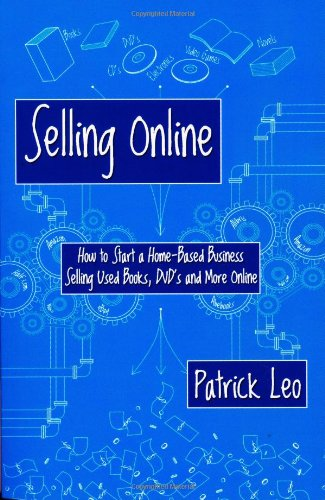 Selling Online: How to Start a Home-Based Business Selling Used Books, DVD's and More Online -  Leo, Patrick, Paperback