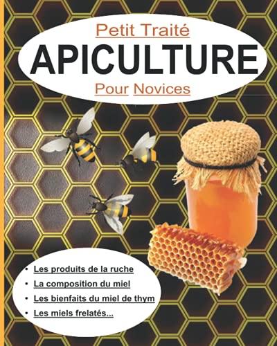 Petit traité APICULTURE Pour Novices: (VERSION NOIR & BLANC) Les produits de la ruche, La composition du miel, Les bienfaits du miel de thym, les miels frelatés